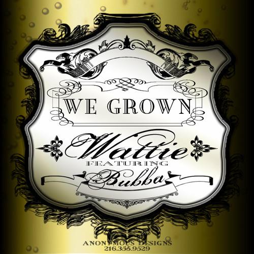 Wattie ft Bubba - We Grown (Radio Edit)