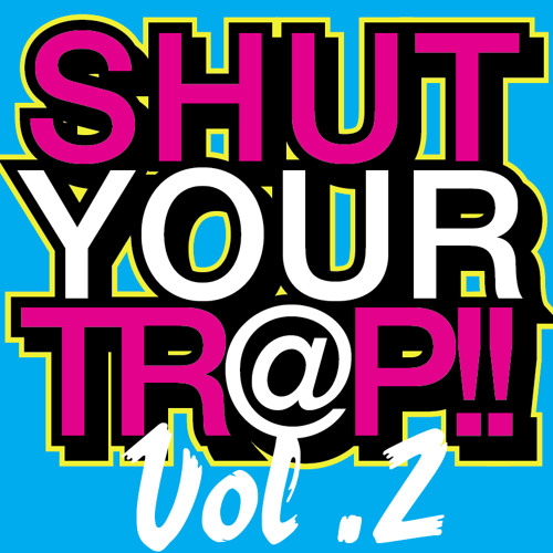 Shut Your Tr@p Vol 2 (Mix)