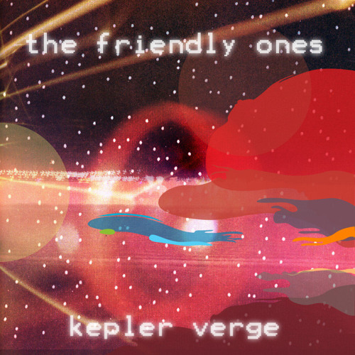 The Friendly Ones - Kepler Verge EP Preview (Now Out)