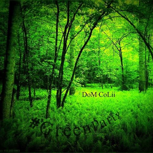#Greenparty - DoM CoLii