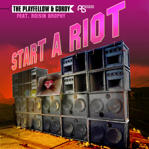 The Playfellow & Gordy feat. Roisin Brophy - Start A Riot (Teddy Killerz & Davip Remix) [Rocstar UK]