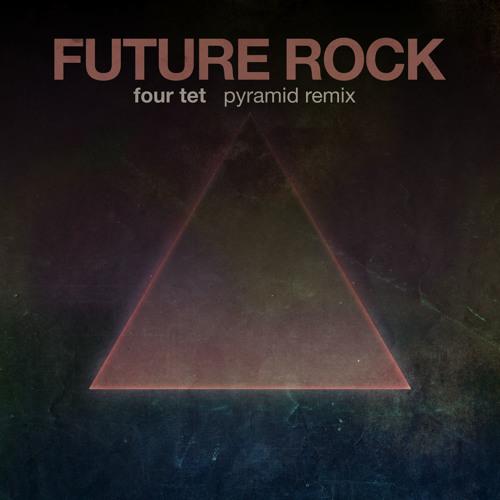 Four Tet - Pyramid (Future Rock Remix)