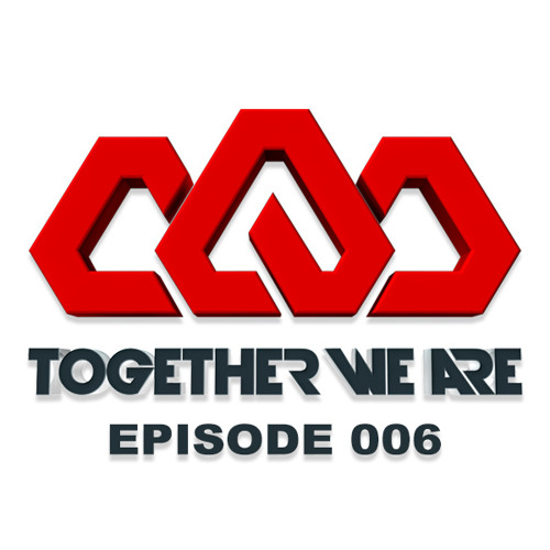 Together We Are: EPISODE 006 Guest mix by Infected Mushroom