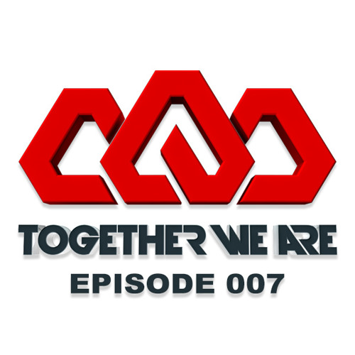 Together We Are: EPISODE 007
