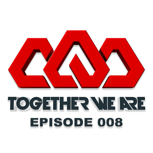 Together We Are: EPISODE 008