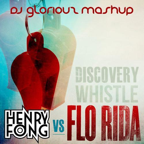 Henry Fong vs Flo Rida - Whistle Discovery (DJ GLORiOUZ MashUp)