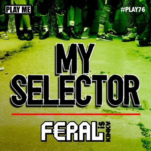FERAL is KINKY - My Selector (Billy Daniel Bunter & Sanxion Remix) (PLAY076)