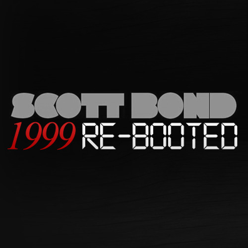 SCOTT BOND - 1999 REBOOTED [DOWNLOAD > PLAY > SHARE!!!]