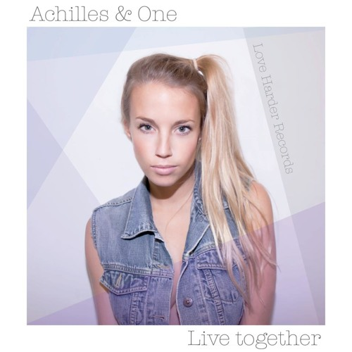 ACHILLES & ONE - LIVE TOGETHER [love harder LHR0001] OUT NOW