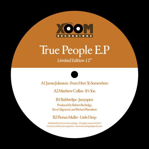 True People E.P  James Johnston, Matthew Collins, Rubberlips, Florian Muller (Limited Vinyl/Digital)