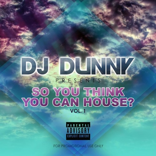 DJ Dunny - So You Think You Can House? Volume. 1 *FREE DOWNLOAD*