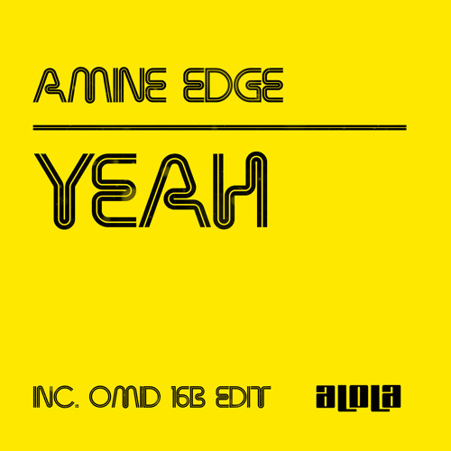 Amine Edge - Yeah (Omid 16B Re-Edit)