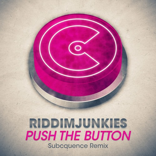 RiddimJunkies - Push The Button (Subcquence Remix) OUT NOW!