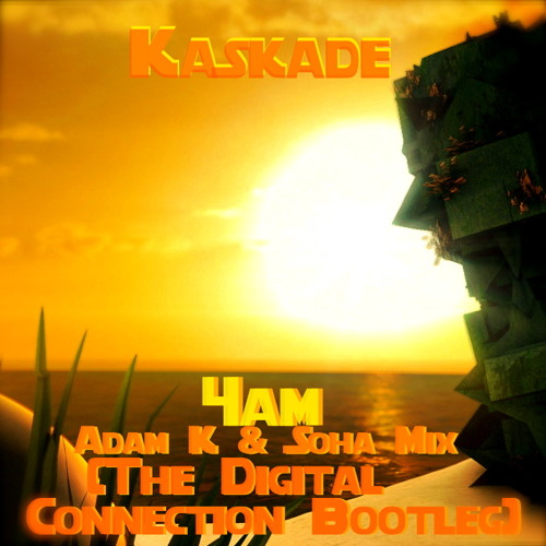 Kaskade 4AM (Adam K & Soha mix) [The Digital Connection Bootleg] FREE DOWNLOAD