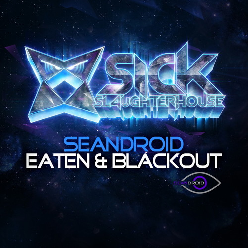 Seandroid - Eaten & Blackout (SICK SLAUGHTERHOUSE) PREVIEW