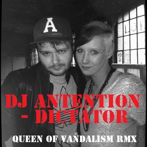 DJ Antention - Dictator (Queen of Vandalism Remix)