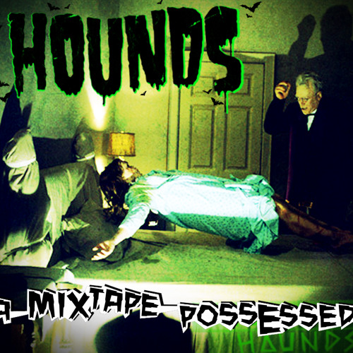 HOUNDS - A Mixtape Possessed