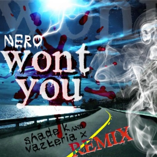 Nero - Wont You (Shade K & Vazteria X Remix) [FREE DOWNLOAD]