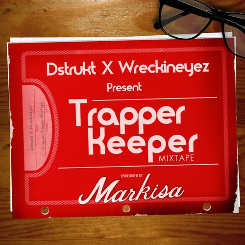 Dstrukt X Wreckineyez X Markisa Present  Trapper Keeper