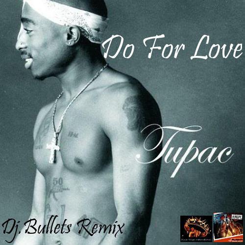 Do 4 Love_Tu Pac [Dj.Bullets Rmx]