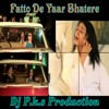 FATTO DE YAAR BHATERE = Dj P.K.S PRODUCTION