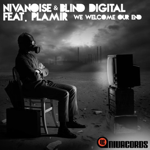 Nivanoise & Blind Digital feat. Plamir - We Welcome Our End (Dubstep Version)