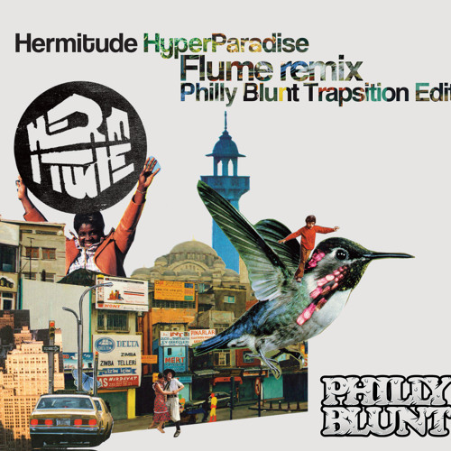 Hermitude - Hyperparadise (Flume remix // Philly Blunt Trapsition Edit)