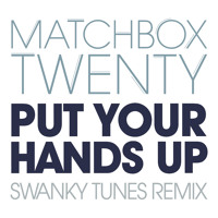 Matchbox Twenty - Put Your Hands Up (Swanky Tunes Remix)
