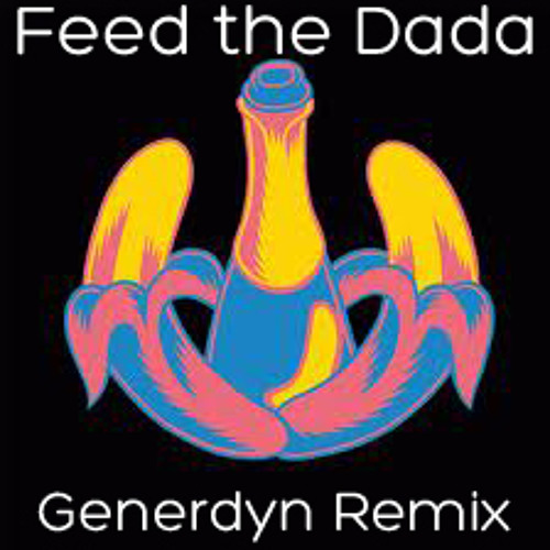 Dada Life - Feed the Dada (Generdyn Remix) **Free Download**