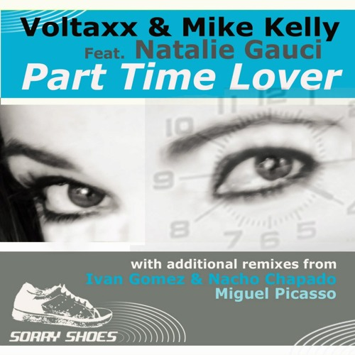 Voltaxx &  Mike Kelly Feat Natalie Gauci - Part Time Lover ( Ivan Gomez & Nacho Chapado Mix) SC CUT