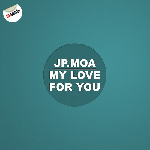 Jp.Moa - My Love For You (Original Mix) OUT NOW [12.Inch.Recordings]