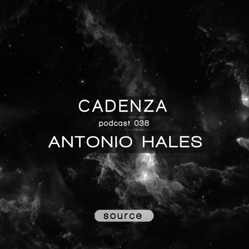 Cadenza Podcast | 038 - Antonio Hales (Source)