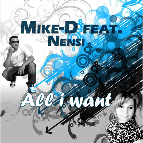 Mike-D feat. Nensi - All I Want (Club Mix)