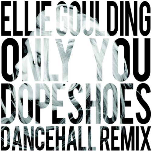 Ellie Goulding - Only You (Dopeshoes Dancehall Remix)