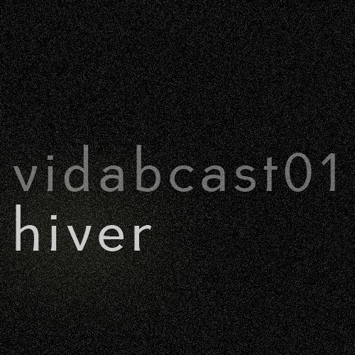 vidabcast 01 === HIVER ===