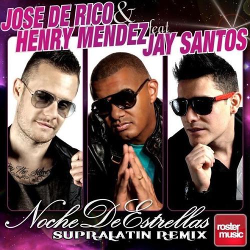 Jose  De Rico & Henry Mendez Ft Jay Santos - Noche De Estrellas (SupraLatin Remix)
