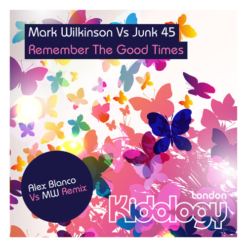 Mark Wilkinson Vs Junk 45 - Remember The Good Times (Alex Blanco Vs MW Mix) FREE DOWNLOAD