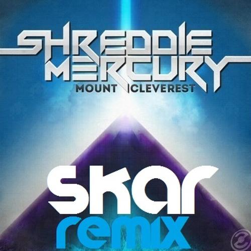 Shreddie Mercury - Mount Cleverest (Skar Remix) [FREE DL]