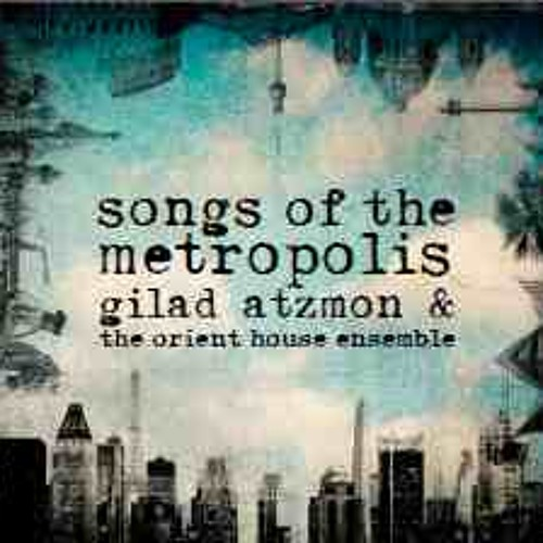Moscow, Songs Of The Metropolis, Gilad Atzmon &The OHE