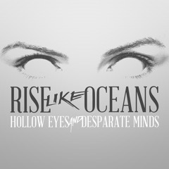 Rise Like Oceans - Hollow Eyes and Desparate Minds    E, P, M