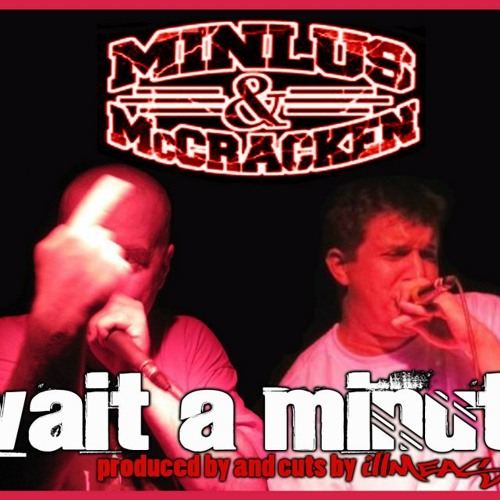 Minlus & McCracken - Wait A Minute (prod. by & cuts by illMEASURED)