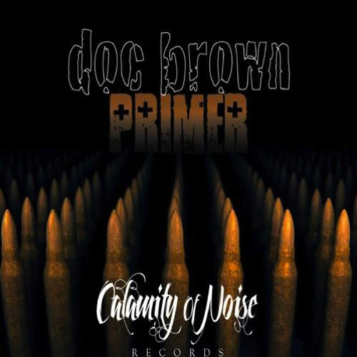 Doc Brown // Primer (Original Mix): OUT NOW [Calamity of Noise]
