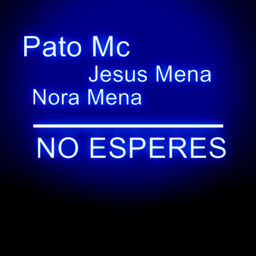 Pato Mc Ft Jesus Y Nora Mena - No Esperes
