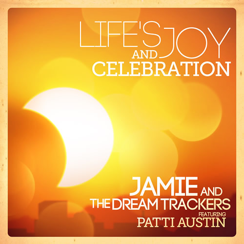 Jamie and the Dream Trackers : Life's Joy and Celebration
