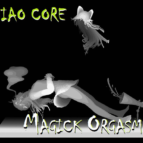 IAO CORE MAGICK ORGASM!!