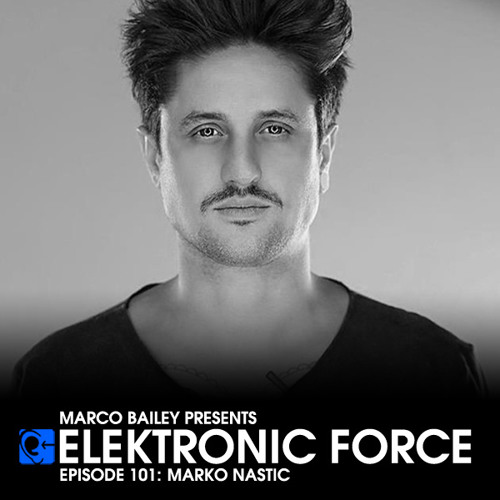 Elektronic Force Podcast 101 with Marko Nastic