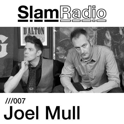 Slam Radio - 007 - Joel Mull