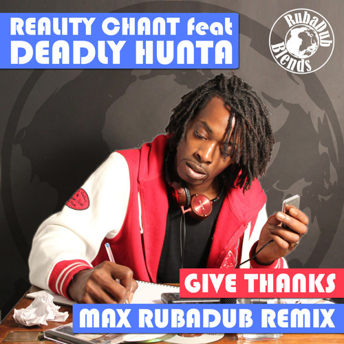 Reality Chant feat. Deadly Hunta - Give Thanks (Max RubaDub Remix)