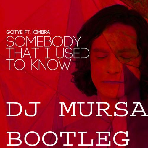DJ MURSA -  SOMEBODY THAT I USED TO KNOW(BOOTLEG)