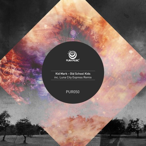 Kid Mark - Old School Kids EP [Incl. Luna City Express Remix] // PURA MUSIC